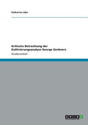 Kritische Betrachtung der Kultivierungsanalyse George Gerbners
