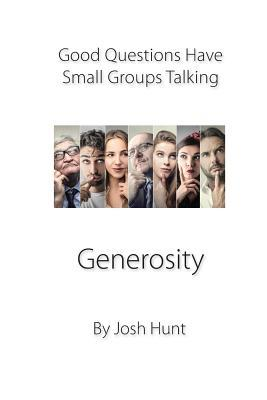 Good Questions Have Small Groups Talking - Generosity