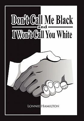 Don't Call Me Black and I Won't Call You White