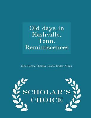 Old Days in Nashville, Tenn. Reminiscences - Scholar's Choice Edition