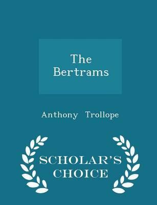 The Bertrams - Scholar's Choice Edition