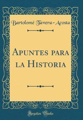 Apuntes para la Historia (Classic Reprint)