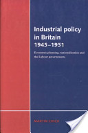 Industrial Policy in Britain 1945-1951