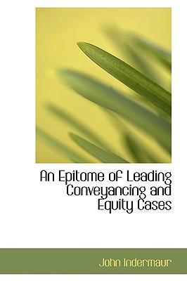 An Epitome of Leading Conveyancing and Equity Cases