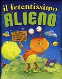 Il fetentissimo alieno. Un libro puzzolente da grattare e annusare