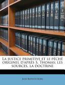 La Justice Primitive Et Le Péché Originel D'Après S Thomas; Les Sources, la Doctrine