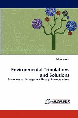 Environmental Tribulations and Solutions
