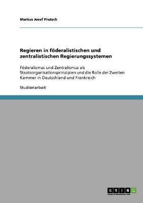Regieren in föderalistischen und zentralistischen Regierungssystemen