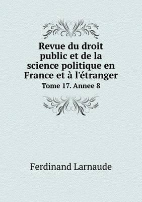 Revue Du Droit Public Et de La Science Politique En France Et A L'Etranger Tome 17. Annee 8