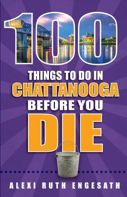 100 Things to Do in Chattanooga Before You Die