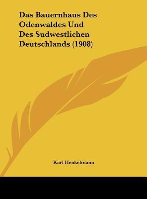 Das Bauernhaus Des Odenwaldes Und Des Sudwestlichen Deutschlands (1908)
