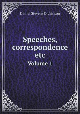 Speeches, Correspondence Etc Volume 1