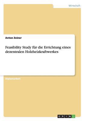 Feasibility Study für die Errichtung eines dezentralen Holzheizkraftwerkes