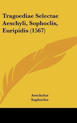 Tragoediae Selectae Aeschyli, Sophoclis, Euripidis (1567)