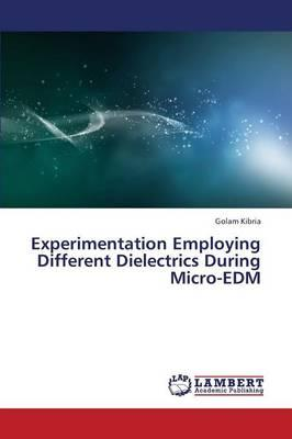 Experimentation Employing Different Dielectrics During Micro-EDM