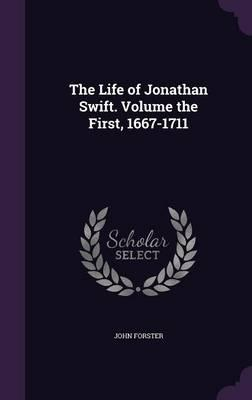 The Life of Jonathan Swift. Volume the First, 1667-1711