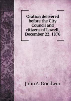 Oration Delivered Before the City Council and Citizens of Lowell, December 22, 1876