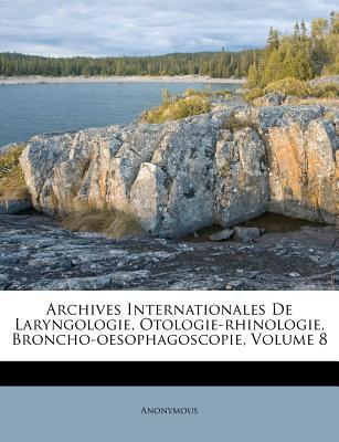 Archives Internationales de Laryngologie, Otologie-Rhinologie, Broncho-Oesophagoscopie, Volume 8