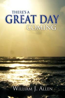 There's a Great Day Coming