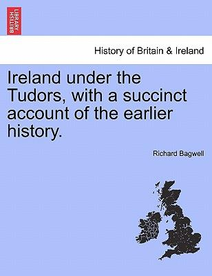 Ireland under the Tudors, with a succinct account of the earlier history. VOL. I
