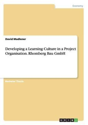 Developing a Learning Culture in a Project Organisation. Rhomberg Bau GmbH