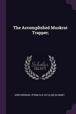 The Accomplished Muskrat Trapper;