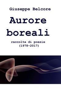 Aurore boreali. Raccolta di poesie (1978-2016)