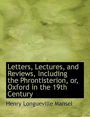 Letters, Lectures, and Reviews, Including the Phrontisterion, or, Oxford in the 19th Century