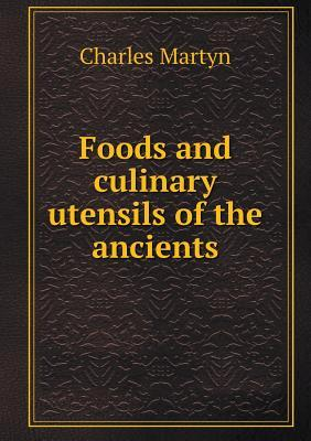 Foods and Culinary Utensils of the Ancients