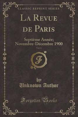 La Revue de Paris, Vol. 6
