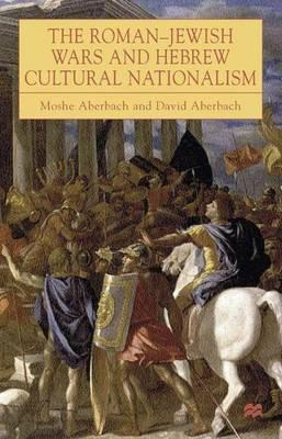 The Roman-jewish Wars and Hebrew Cultural Nationalism 66-2000 Ce