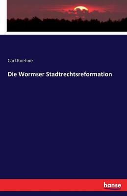 Die Wormser Stadtrechtsreformation