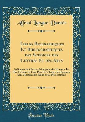 Tables Biographiques Et Bibliographiques des Sciences des Lettres Et des Arts