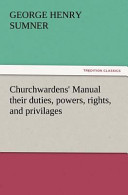 Churchwardens' Manual Their Duties, Powers, Rights, and Privilages