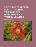 The Student's Froebel Adapted from Die Erziehung Der Menschheit of F Froebel