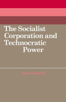 The Socialist Corporation and Technocratic Power