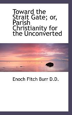 Toward the Strait Gate; Or, Parish Christianity for the Unconverted