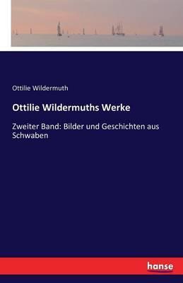 Ottilie Wildermuths Werke