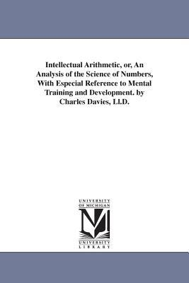 Intellectual Arithmetic, or an Analysis of the Science of Numbers, With Especial Reference to Mental Training and Development