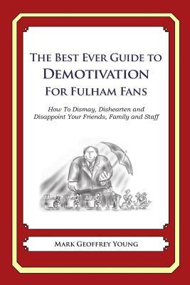 The Best Ever Guide to Demotivation for Fulham Fans