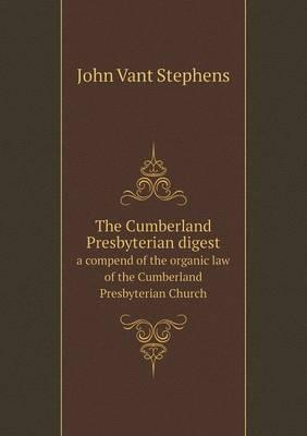 The Cumberland Presbyterian Digest a Compend of the Organic Law of the Cumberland Presbyterian Church