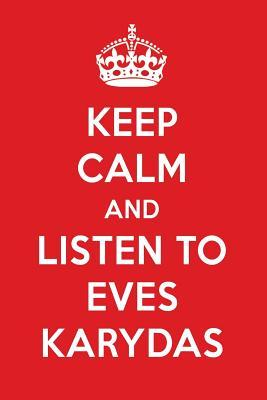 Keep Calm And Listen To Eves Karydas