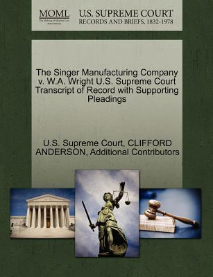 The Singer Manufacturing Company V. W.A. Wright U.S. Supreme Court Transcript of Record with Supporting Pleadings