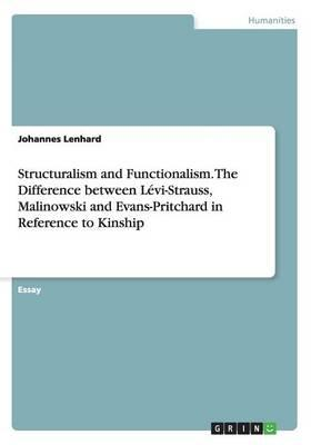 Structuralism and Functionalism. The Difference between Lévi-Strauss, Malinowski and Evans-Pritchard in Reference to Kinship
