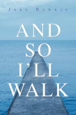 And So I'll Walk
