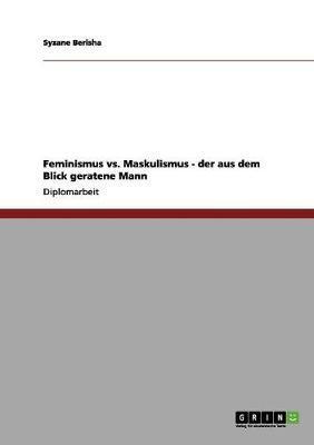 Feminismus vs. Maskulismus - der aus dem Blick geratene Mann