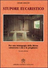 Stupore eucaristico. Per una mistagogia della messa «attraverso i riti e le preghiere»