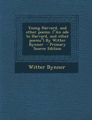 Young Harvard, and Other Poems. (an Ode to Harvard, and Other Poems) by Witter Bynner
