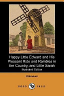 Happy Little Edward and His Pleasant Ride and Rambles in the Country, and Little Sarah (Illustrated Edition) (Dodo Press)