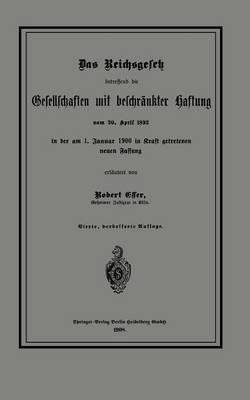 Das Reichsgesetz Betreffend Die Gesellschaften Mit Beschränkter Haftung Vom 20. April 1892 in Der Am 1. Januar 1900 in Kraft Getretenen Neuen Fassung